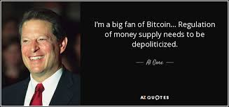 Bitcoin Quote Fascinating Al Gore Quote I'm A Big Fan Of Bitcoin Regulation Of Money