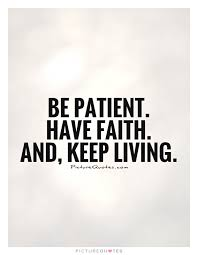 Have Faith Quotes Mesmerizing Be Patient Have Faith And Keep Living Picture Quotes