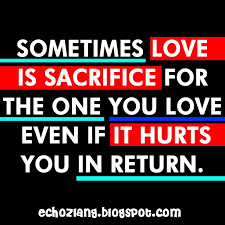 Sometimes Love Is Sacrifice For The One You Love Even It Hurts You Stunning Quotation About Love And Sacrifice