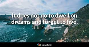Jk Rowling Quotes Simple It Does Not Do To Dwell On Dreams And Forget To Live J K