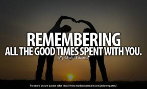 Good Times Quotes Amazing Remembering All The Good Times
