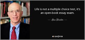 alan blinder quote life is not a multiple choice test it s an  life is not a multiple choice test it s an open book essay exam