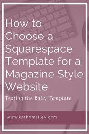 Rally Templates How To Choose A Squarespace Template For A Magazine Style Website