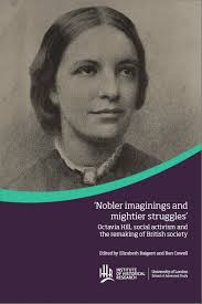 Octavia Hill, social activism and the remaking of British society', eds.  Elizabeth Baigent and Ben Cowell | Institute of Historical Research