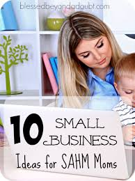good business ideas for stay at home moms. small business ideas for sahm good stay at home moms o