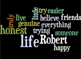 love blog remember robert robert s honest and genuine wordle several months before robert died he wrote a beautiful essay about being honest and genuine this is the wordle