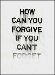 Forgive And Forget Quotes Best How Can You Forgive If You Can't Forget Picture Quotes