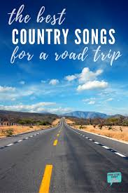 Songs For The Road Best Country Songs For A Road Trip Long Story Short