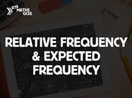 relative frequency and expected frequency complete lesson