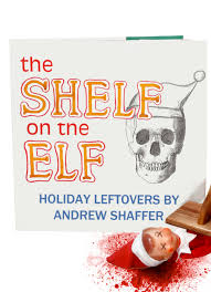 andrew shaffer the shelf on the elf holiday leftovers humor essays short stories