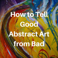 Artistic Skills Unique How To Tell Good Abstract Art From Bad Art Inspiration