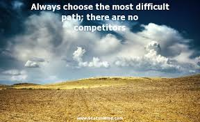 Always Choose The Most Difficult Path There Are StatusMind Delectable Path Quotes