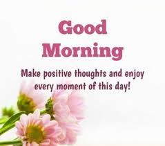 Good Morning Positive Quotes Extraordinary Good Morning Quotes Positive Thoughts Every Moments Of This Day