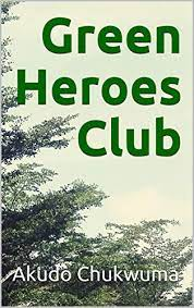 Green Heroes Club - Kindle edition by Chukwuma, Akudo. Literature & Fiction  Kindle eBooks @ Amazon.com.