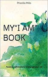 """My """"I AM"""" Book: Powerful affirmations to change your life by Priscilla Mills"""