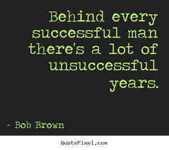 Quotes For A Successful Life BEHIND EVERY SUCCESSFUL MAN All Inspiration Quotes 19