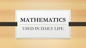 maths used in our daily life  maths used in our daily life