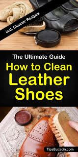 how to clean leather shoes including recipes and tips on cleaning leather and suede shoes