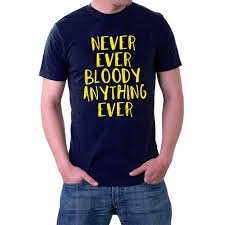 Never Ever Bloody Anything Ever T shirt Mr Jolly S 5XL Sillytees|T-Shirts|  - AliExpress