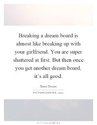 Dream Board Quotes Best of Breaking A Dream Board Is Almost Like Breaking Up With Your