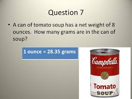 question 7 a can of tomato soup has a net weight of 8 ounces how