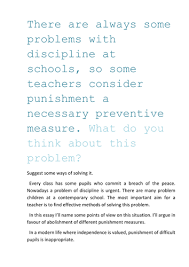 there are always some problems discipline at schools so some  there are always some problems discipline at schools so some teachers consider punishment a necessary preventive measure what do you think about this