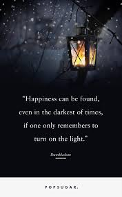 Light Quotes Happiness can be found even in the darkest of times if one only 53