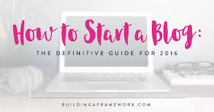 How to Start a Blog: The Definitive Guide for 2017 | Building a ...