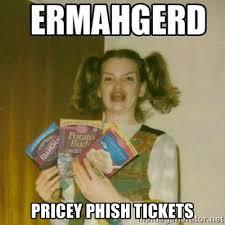 Pricey Phish Tickets - Ermahgerd | Meme Generator via Relatably.com