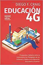 Educación 4G: Propuestas y debates sobre la implementación pedagógica de  celulares en la educación secundaria y superior (Spanish Edition): Craig,  Lic. Diego Fernando: 9781090511737: Amazon.com: Books