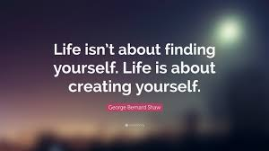 "Quote On Finding Yourself Best Of George Bernard Shaw Quote ""Life Isn't About Finding Yourself Life"