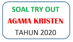 Unknown 12 mei 2019 07.46. Soal Try Out Kristen Protestan Blog Paperplane