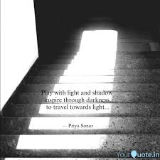 Towards Light Quotes Play With Light And Shado Quotes Writings By Priya