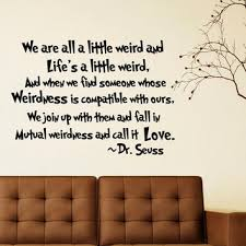 Dr Seuss Weird Love Quote Poster New Dr Seuss Weird Love Quote Poster Alluring We're All A Little Weird