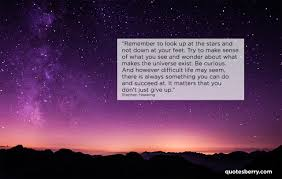 Remember To Look Up At The Stars And Not Down At Quotesberry