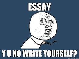essay y u no write yourself y u no quickmeme essay y u no write yourself essay y u no write yourself y u no