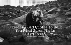 Quotes About Strength In Hard Times Amazing 48 Feeling Sad Quotes To Help You Find Strength In Hard Times
