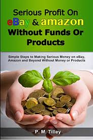 Simple Products Profit Serious Profit On Ebay Amazon Without Funds Or Products Simple Steps To Making Serious Money On Ebay Amazon And Beyond Without Money Or Products