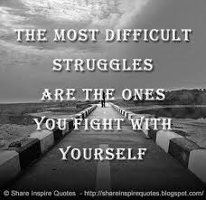 Quotes About Life Struggles Awesome The Most Difficult Struggles Are The Ones You Fight With Yourself