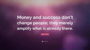"""Money Quotes Mesmerizing Will Smith Quote """"Money And Success Don't Change People They"""