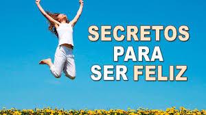 Resultado de imagen para secreto para ser feliz