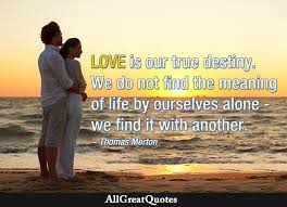Destiny Love Quotes Magnificent Love Is Our True Destiny We Do Not Find The Meaning Of Life By
