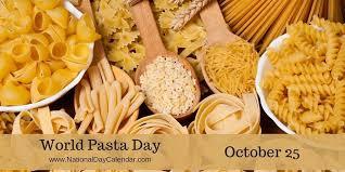 WORLD PASTA DAY - October 25 - National Day Calendar