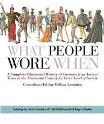 what people wore when a plete ilrated history of costume from ancient times to the nineth century for every level of society a book by melissa