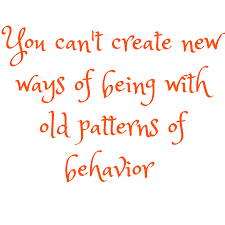 Patterns Of Behavior New On Creating New Ways Of Being With Old Patterns Of Behavior