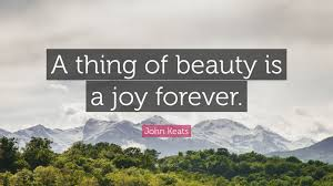 "A Thing Of Beauty Is A Joy Forever Quote Best Of John Keats Quote ""A Thing Of Beauty Is A Joy Forever"" 24"