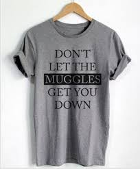 Quote T Shirts Custom The Muggles Get You Down Harry Potter Quote T Shirt Women T Shirt