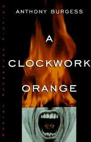 a clockwork orange by anthony burgess a clockwork orange