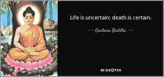 Buddha Quotes On Death And Life Fascinating Gautama Buddha Quote Life Is Uncertain Death Is Certain