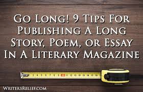 go long tips for publishing a long story poem or essay in a  go long